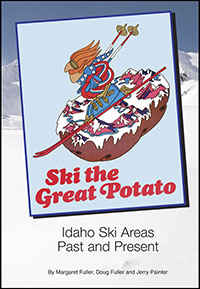 Ski the Great Potato:  Idaho Ski Areas Past and Present by Margaret Fuller, Doug Fuller and Jerry Painter